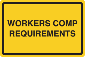 Sign that reads workers comp requirements